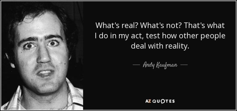 quote-what-s-real-what-s-not-that-s-what-i-do-in-my-act-test-how-other-people-deal-with-reality-andy-kaufman-67-60-63.jpg